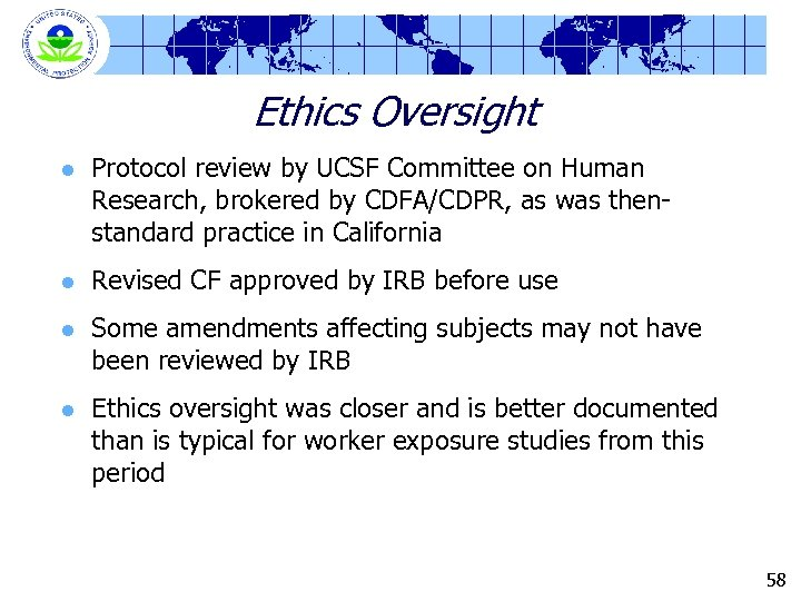 Ethics Oversight l Protocol review by UCSF Committee on Human Research, brokered by CDFA/CDPR,