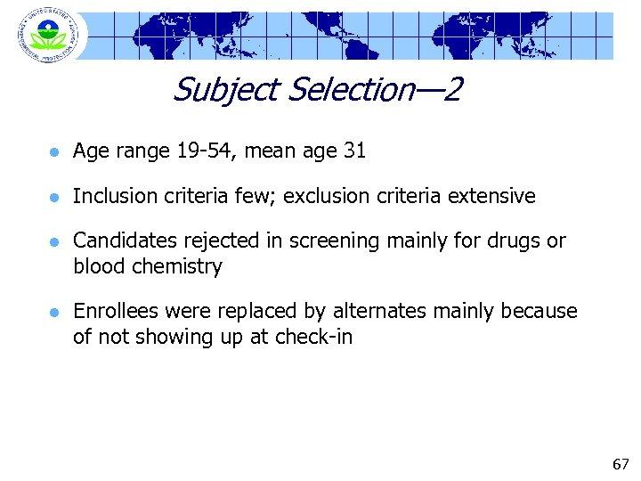Subject Selection— 2 l Age range 19 -54, mean age 31 l Inclusion criteria