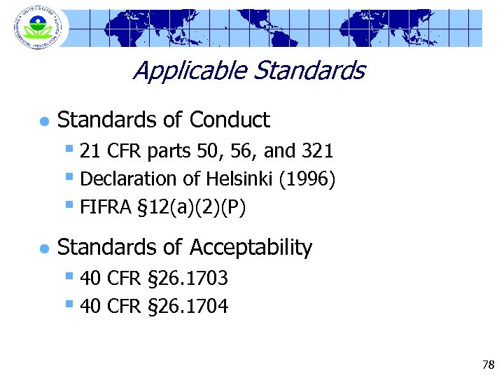 Applicable Standards l Standards of Conduct § 21 CFR parts 50, 56, and 321