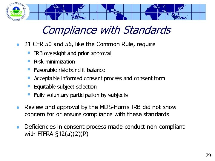 Compliance with Standards l 21 CFR 50 and 56, like the Common Rule, require