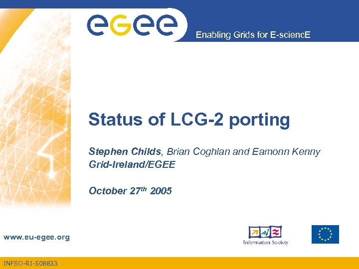 Enabling Grids for E-scienc. E Status of LCG-2 porting Stephen Childs, Brian Coghlan and