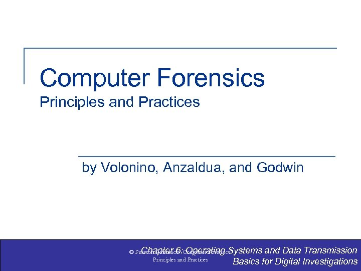 Computer Forensics Principles and Practices by Volonino, Anzaldua, and Godwin Chapter 6: Operating Systems