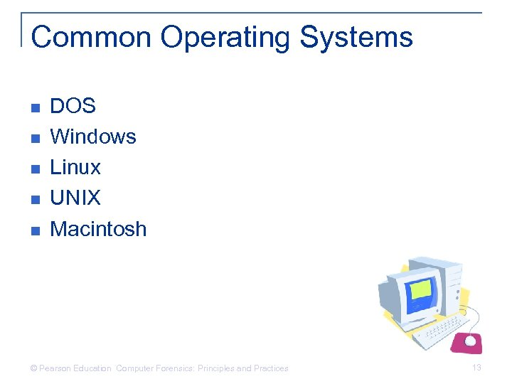 Common Operating Systems n n n DOS Windows Linux UNIX Macintosh © Pearson Education