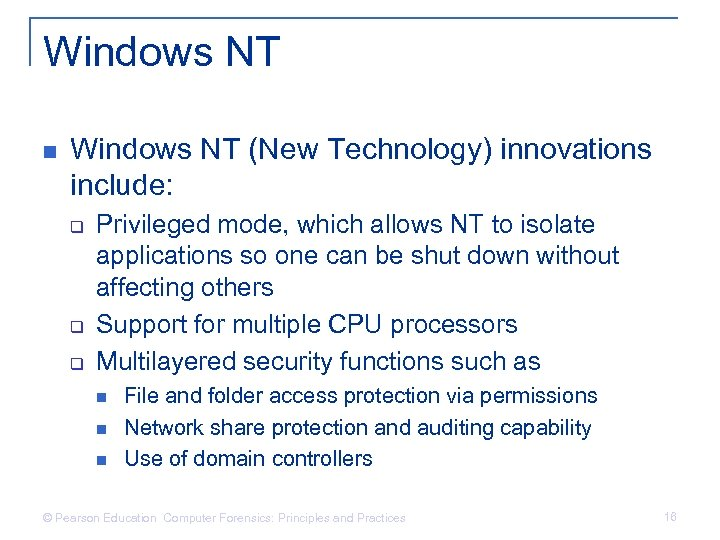 Windows NT n Windows NT (New Technology) innovations include: q q q Privileged mode,