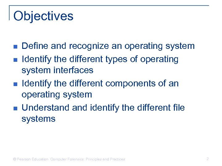 Objectives n n Define and recognize an operating system Identify the different types of