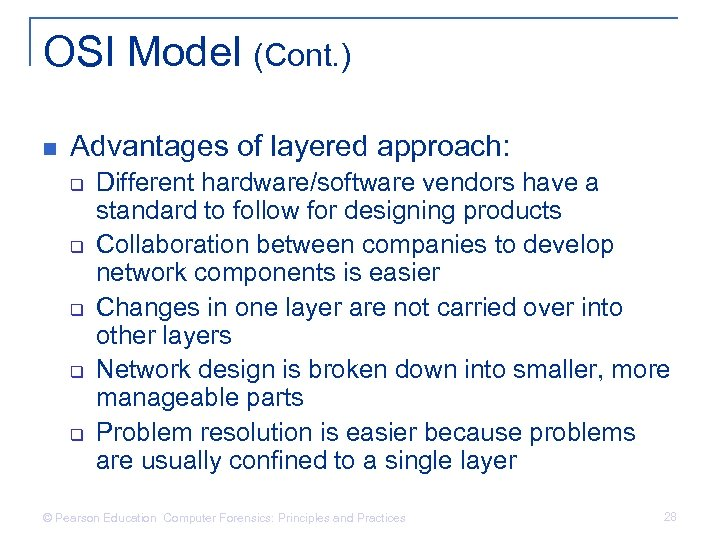 OSI Model (Cont. ) n Advantages of layered approach: q q q Different hardware/software