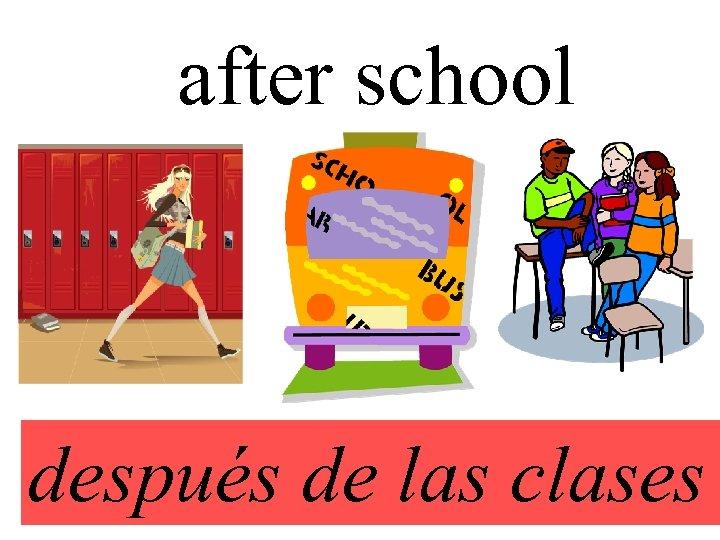 after school después de las clases