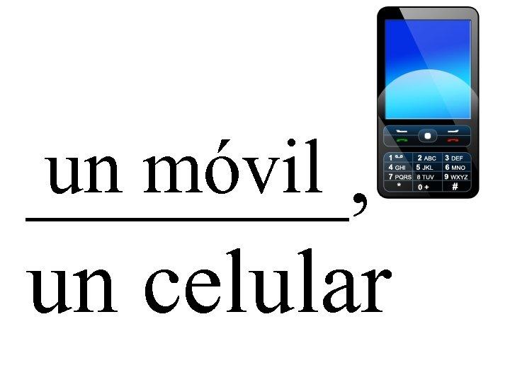 un móvil _______, un celular