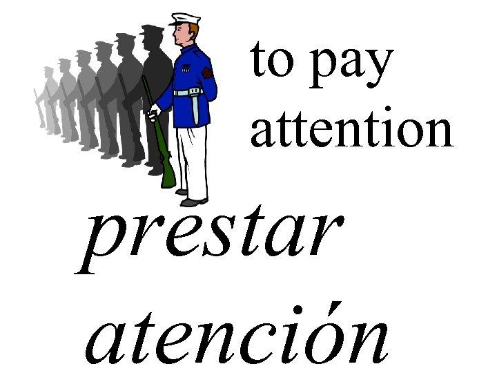to pay attention prestar atención
