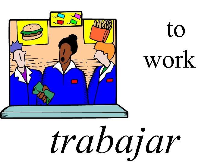 to work trabajar