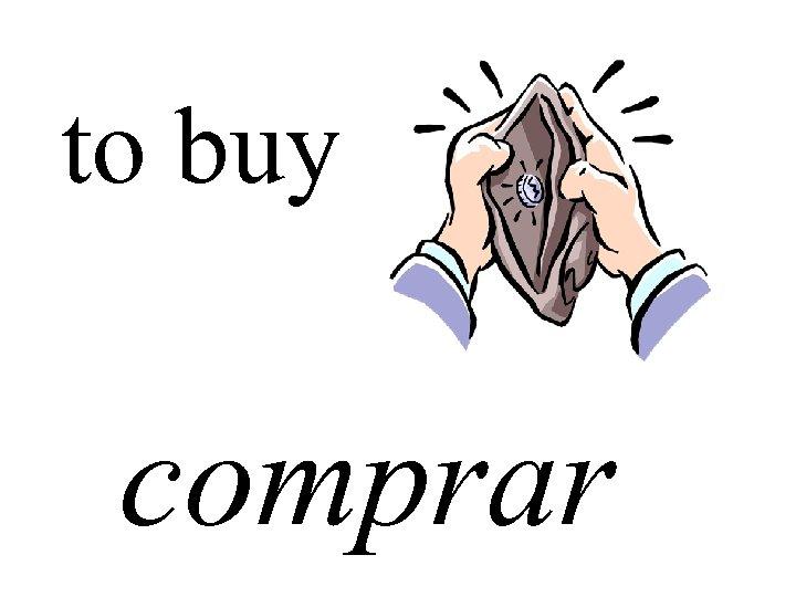to buy comprar