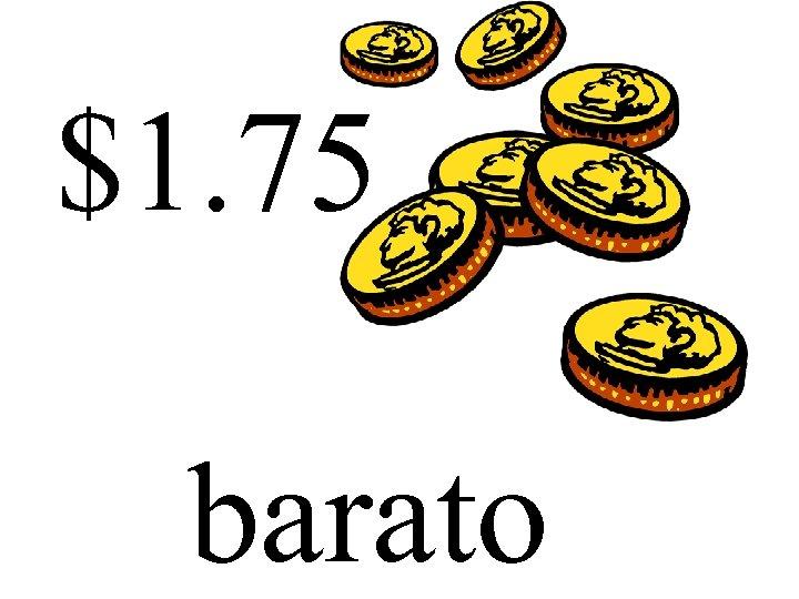 $1. 75 barato