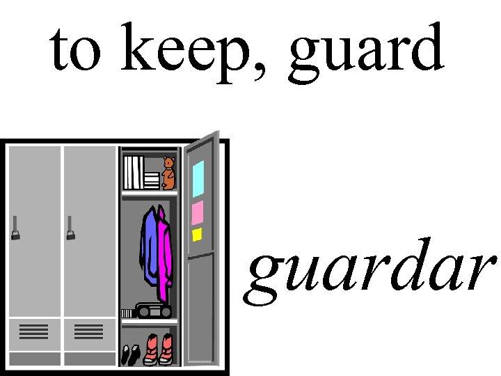 to keep, guardar