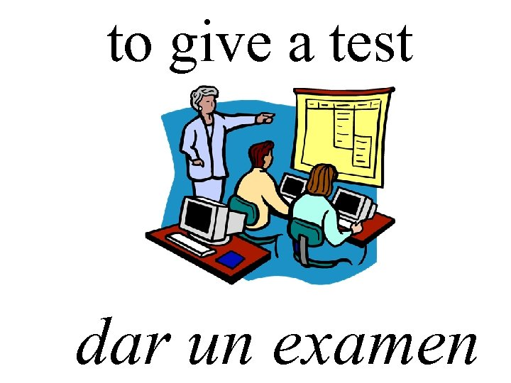 to give a test dar un examen