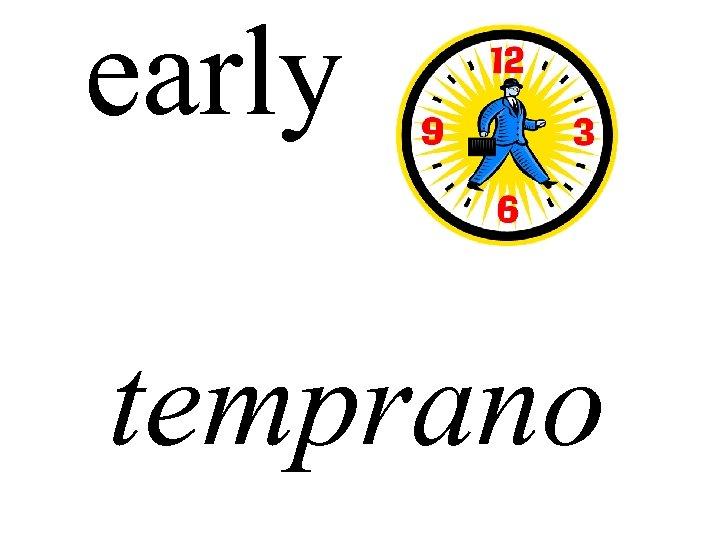 early temprano