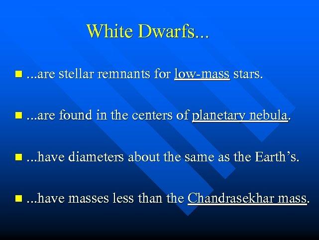 White Dwarfs. . . n. . . are stellar remnants for low-mass stars. n.
