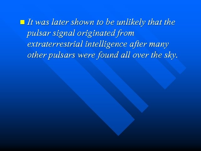 n It was later shown to be unlikely that the pulsar signal originated from