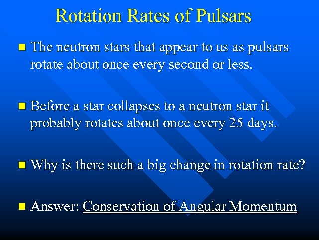 Rotation Rates of Pulsars n The neutron stars that appear to us as pulsars