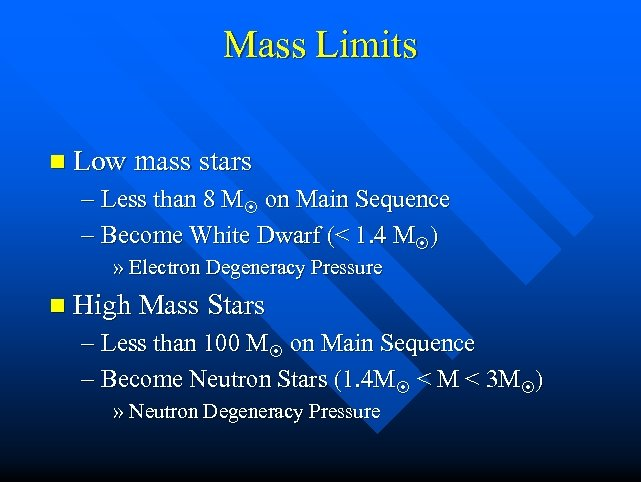 Mass Limits n Low mass stars – Less than 8 M on Main Sequence