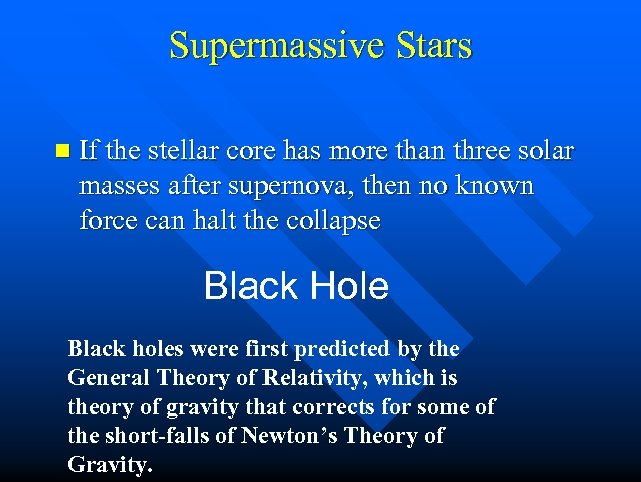 Supermassive Stars n If the stellar core has more than three solar masses after