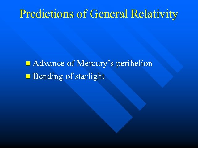 Predictions of General Relativity n Advance of Mercury's perihelion n Bending of starlight