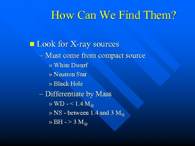 How Can We Find Them? n Look for X-ray sources – Must come from