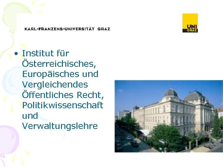 • Institut für Österreichisches, Europäisches und Vergleichendes Öffentliches Recht, Politikwissenschaft und Verwaltungslehre
