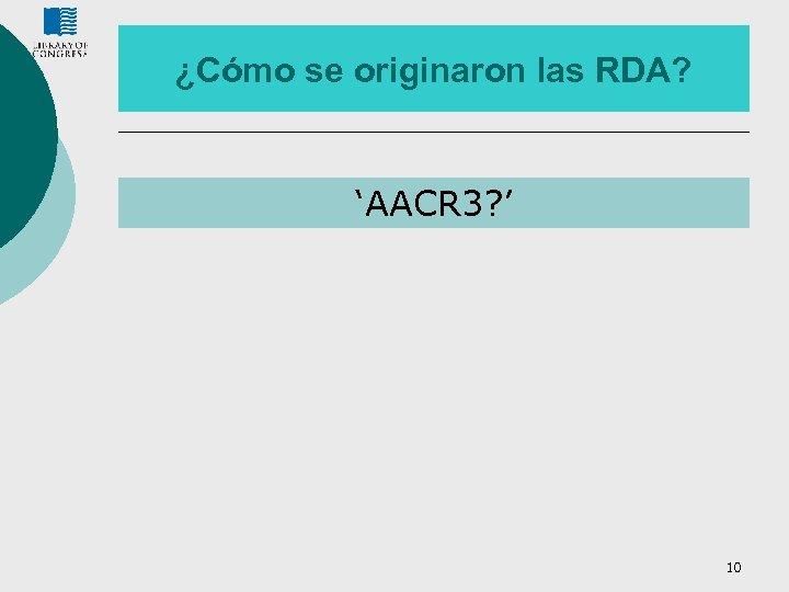 ¿Cómo se originaron las RDA? 'AACR 3? ' 10