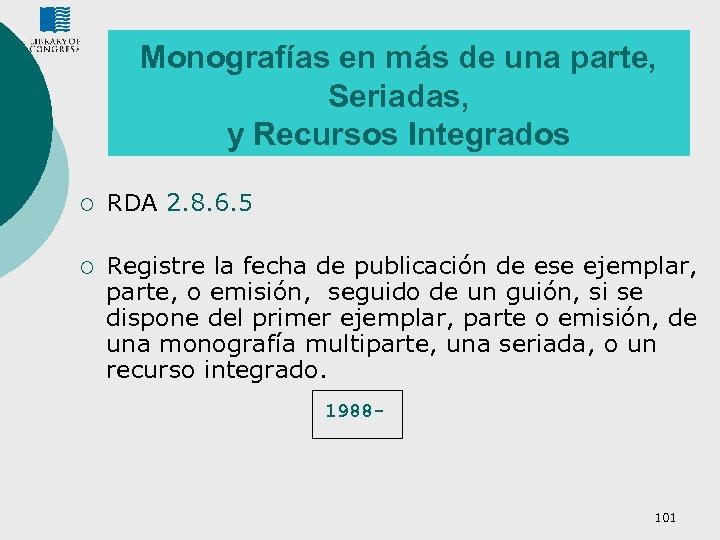Monografías en más de una parte, Seriadas, y Recursos Integrados ¡ RDA 2. 8.