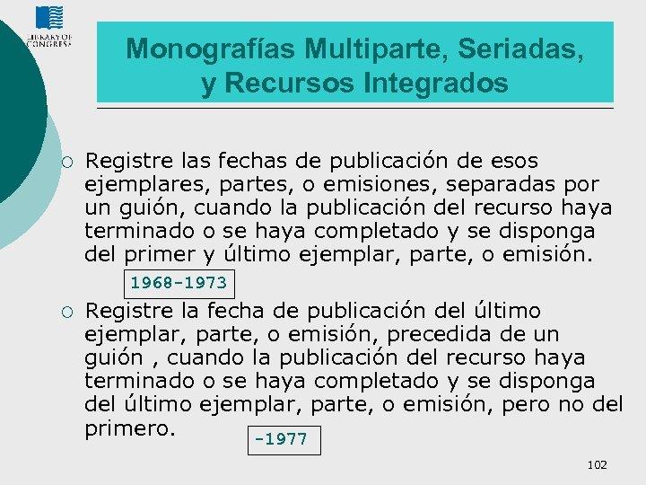 Monografías Multiparte, Seriadas, y Recursos Integrados ¡ Registre las fechas de publicación de esos