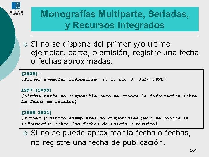 Monografías Multiparte, Seriadas, y Recursos Integrados ¡ Si no se dispone del primer y/o