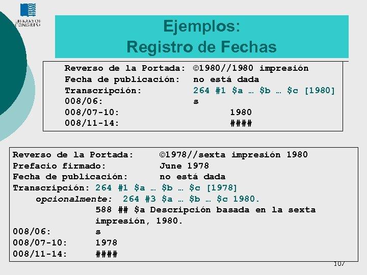 Ejemplos: Registro de Fechas Reverso de la Portada: Fecha de publicación: Transcripción: 008/06: 008/07