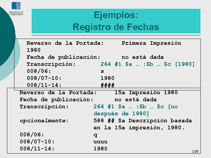 Ejemplos: Registro de Fechas Reverso de la Portada: Primera Impresión 1980 Fecha de publicación: