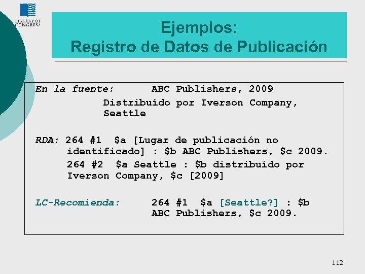 Ejemplos: Registro de Datos de Publicación En la fuente: ABC Publishers, 2009 Distribuído por