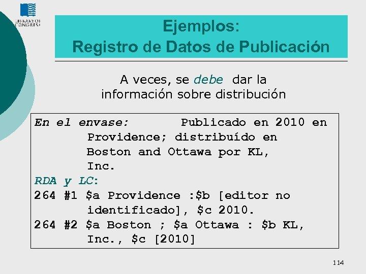 Ejemplos: Registro de Datos de Publicación A veces, se debe dar la información sobre
