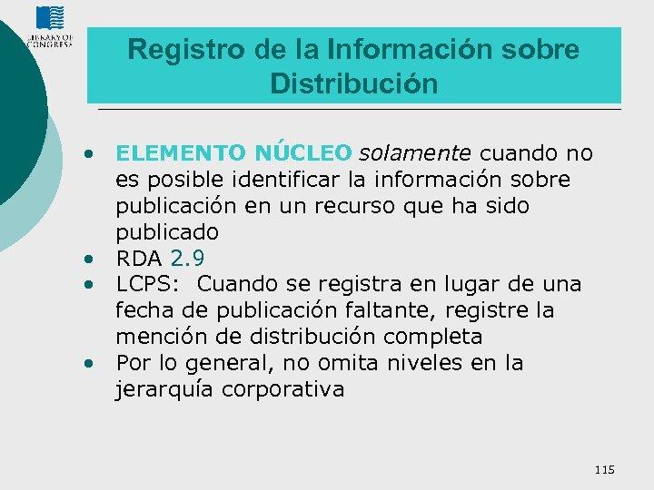 Registro de la Información sobre Distribución • ELEMENTO NÚCLEO solamente cuando no es posible