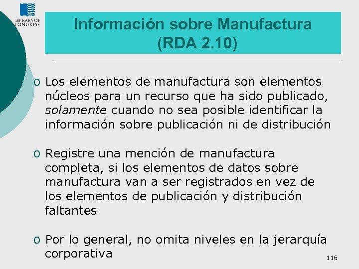 Información sobre Manufactura (RDA 2. 10) o Los elementos de manufactura son elementos núcleos