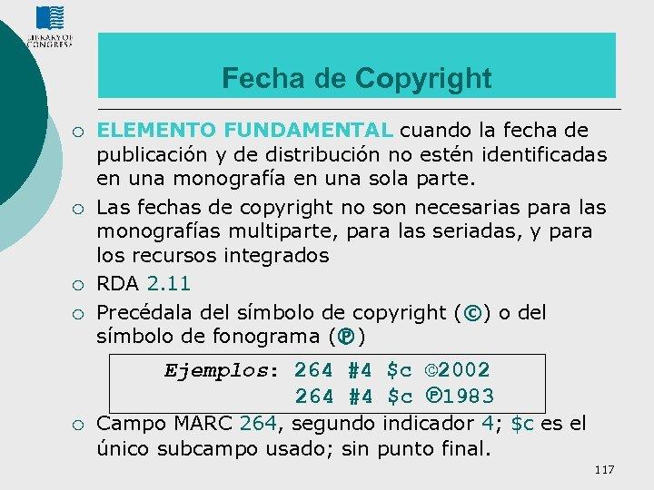 Fecha de Copyright ¡ ¡ ELEMENTO FUNDAMENTAL cuando la fecha de publicación y de