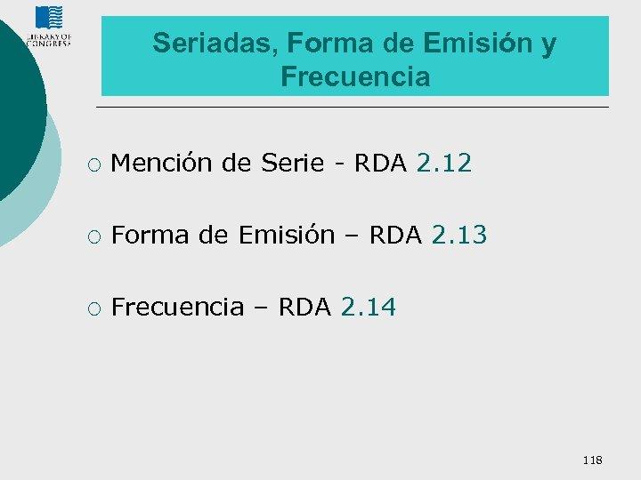 Seriadas, Forma de Emisión y Frecuencia ¡ Mención de Serie - RDA 2. 12