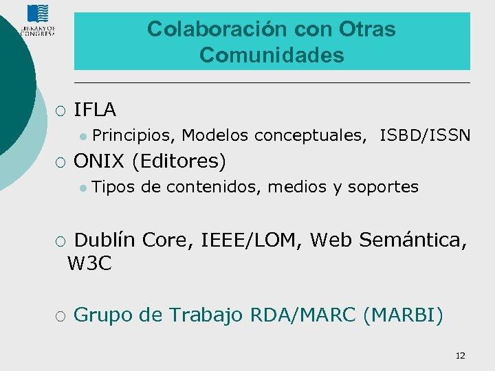 Colaboración con Otras Comunidades ¡ IFLA l Principios, ¡ ONIX (Editores) l Tipos ¡