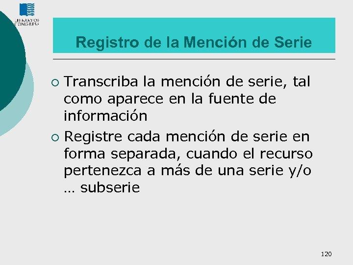 Registro de la Mención de Serie Transcriba la mención de serie, tal como aparece