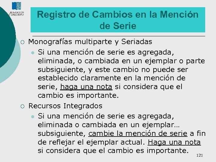 Registro de Cambios en la Mención de Serie ¡ ¡ Monografías multiparte y Seriadas