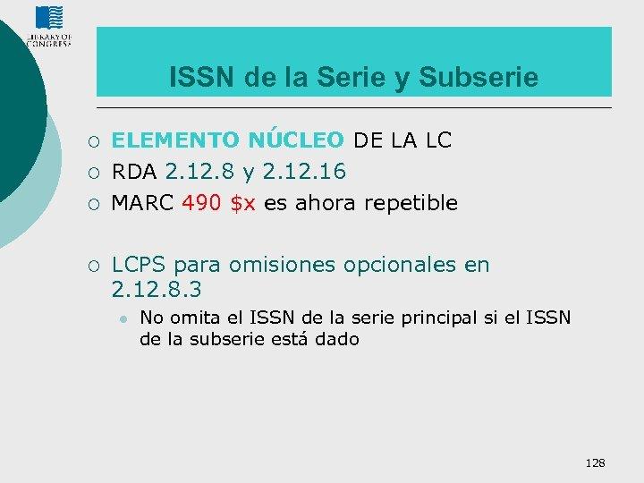 ISSN de la Serie y Subserie ¡ ¡ ELEMENTO NÚCLEO DE LA LC RDA
