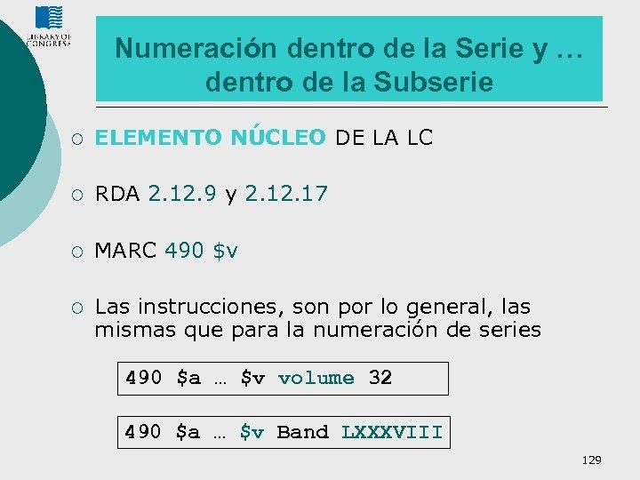 Numeración dentro de la Serie y … dentro de la Subserie ¡ ELEMENTO NÚCLEO