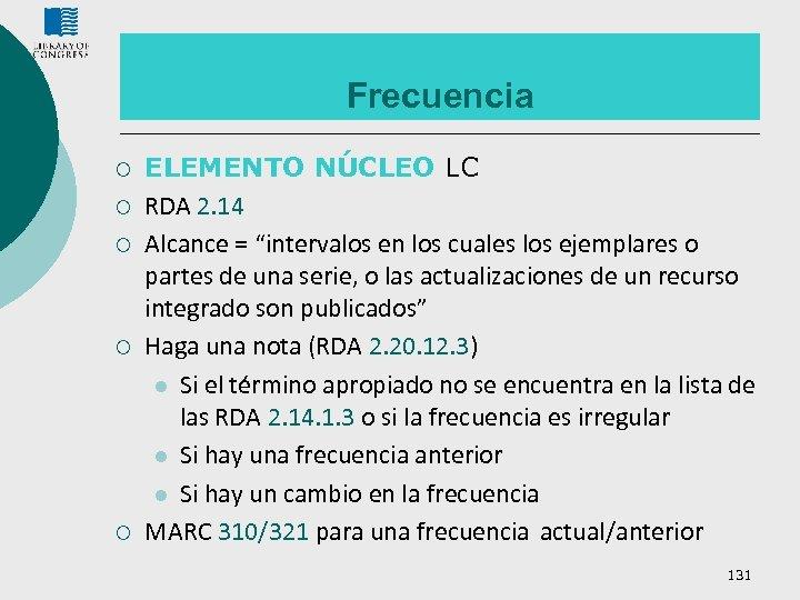"""Frecuencia ¡ ¡ ¡ ELEMENTO NÚCLEO LC RDA 2. 14 Alcance = """"intervalos en"""