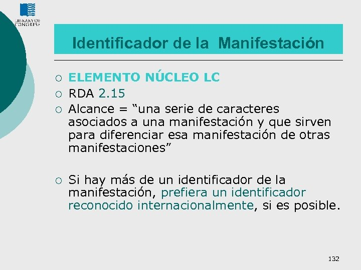 Identificador de la Manifestación ¡ ¡ ELEMENTO NÚCLEO LC RDA 2. 15 Alcance =