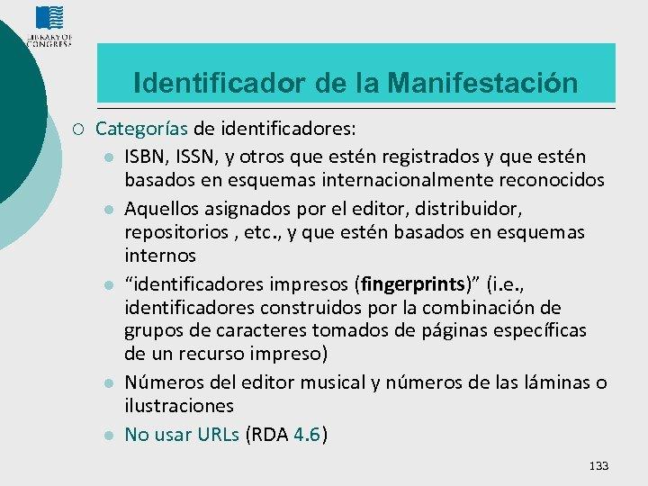 Identificador de la Manifestación ¡ Categorías de identificadores: l ISBN, ISSN, y otros que