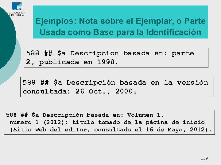 Ejemplos: Nota sobre el Ejemplar, o Parte Usada como Base para la Identificación 588