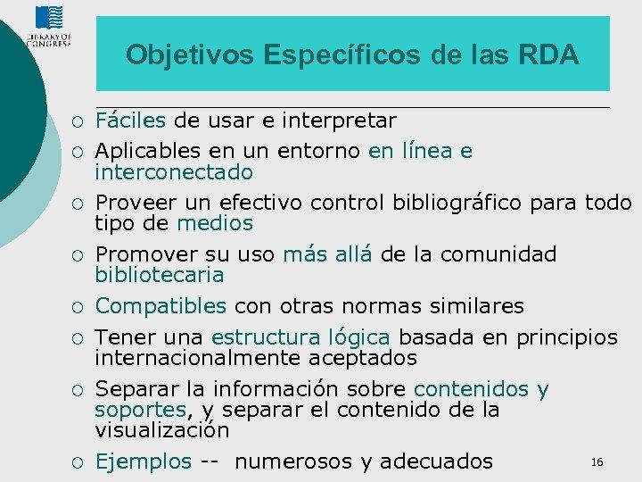 Objetivos Específicos de las RDA ¡ ¡ ¡ ¡ Fáciles de usar e interpretar
