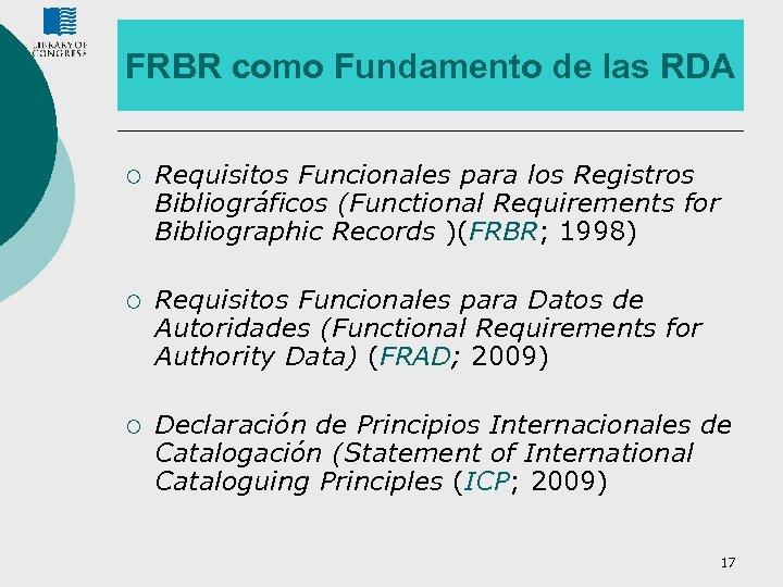 FRBR como Fundamento de las RDA ¡ Requisitos Funcionales para los Registros Bibliográficos (Functional